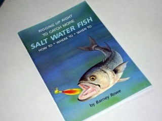 Wellspring Rigging up Right to Catch More Salt Water Fish Book By: Barney Rowe