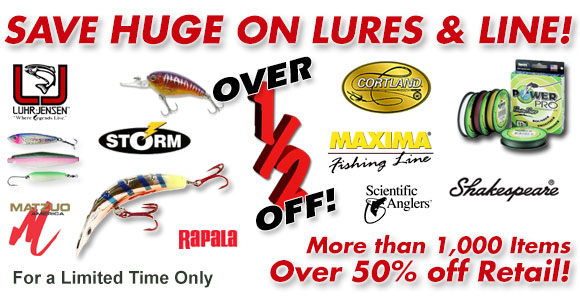 Save OVER 50% on ALL Lures and Line in Stock!